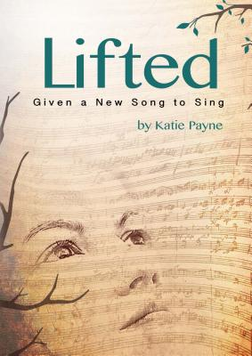 Lifted: Given a New Song to Sing - Payne, Katie