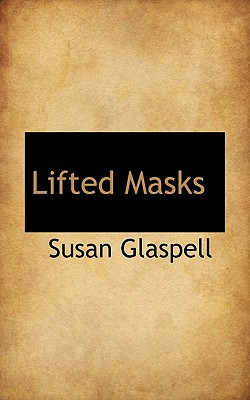 Lifted Masks - Glaspell, Susan