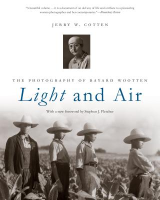 Light and Air: The Photography of Bayard Wootten - Cotten, Jerry W., and Fletcher, Stephen J. (Foreword by)