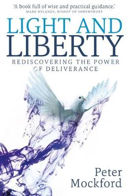 Light and Liberty: Redisoovering the Power of Deliverance - Mockford, Peter