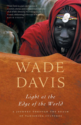 Light at the Edge of the World: A Journey Through the Realm of Vanishing Cultures - Davis, Wade, Professor, PhD