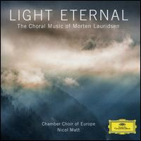 Light Eternal: The Choral Music of Morten Lauridsen - Morten Lauridsen (piano); Chamber Choir of Europe (choir, chorus); I Virtuosi Italiani; Nicol Matt (conductor)