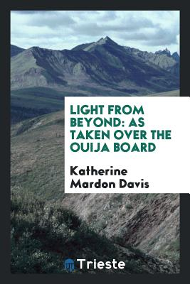 Light from Beyond: As Taken Over the Ouija Board - Davis, Katherine Mardon