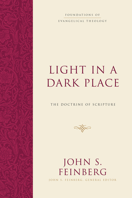 Light in a Dark Place: The Doctrine of Scripture - Feinberg, John S (Editor)