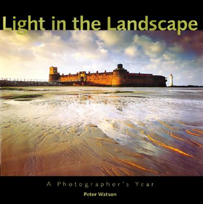 Light in the Landscape: A Photographer's Year - Watson, Peter