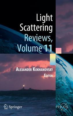 Light Scattering Reviews, Volume 11: Light Scattering and Radiative Transfer - Kokhanovsky, Alexander (Editor)