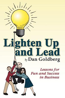 Lighten Up and Lead: Lessons for Fun and Success in Business - Goldberg, Dan