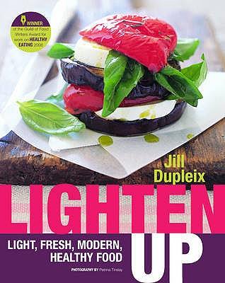 Lighten Up: Light, Fresh, Modern, Healthy Food - Dupleix, Jill