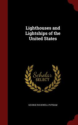 Lighthouses and Lightships of the United States - Putnam, George Rockwell