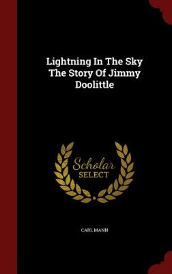Lightning in the Sky the Story of Jimmy Doolittle - Mann, Carl