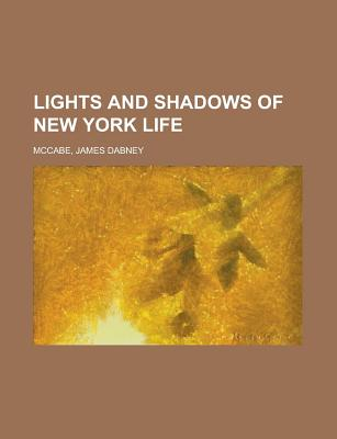 Lights and Shadows of New York Life - McCabe, James Dabney Jr