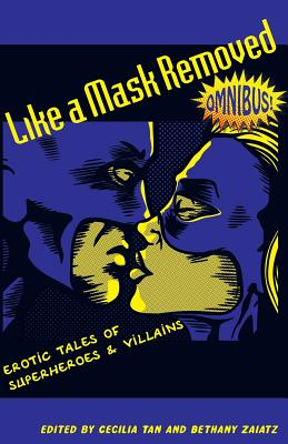 Like a Mask Removed: Erotic Tales of Superheroes & Villains - Tan, Cecilia