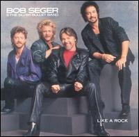 Like a Rock - Bob Seger & the Silver Bullet Band