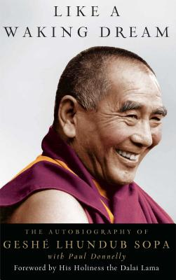 Like a Waking Dream: The Autobiography of Geshe Lhundub Sopa - Lhundub Sopa, Geshe, and Donnelly, Paul, and His Holiness the Dalai Lama (Foreword by)