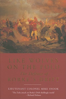 Like Wolves on the Fold: The Defence of Rorke's Drift - Snook, Mike