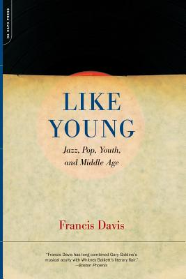 Like Young: Jazz, Pop, Youth and Middle Age - Davis, Francis