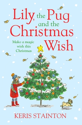 Lily, the Pug and the Christmas Wish - Stainton, Keris