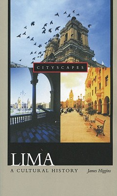 Lima: A Cultural History - Higgins, James