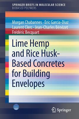 Lime Hemp and Rice Husk-Based Concretes for Building Envelopes - Chabannes, Morgan, and Garcia-Diaz, Eric, and Clerc, Laurent