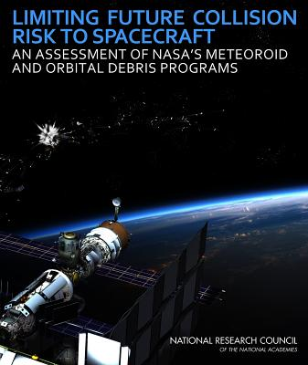 Limiting Future Collision Risk to Spacecraft: An Assessment of NASA's Meteoroid and Orbital Debris Programs - National Research Council, and Division on Engineering and Physical Sciences, and Aeronautics and Space Engineering Board