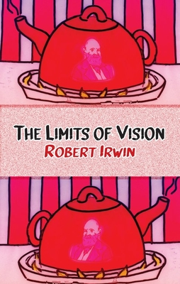 Limits of Vision - Irwin, Robert, and Last, First