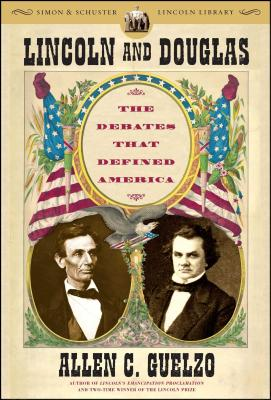 Lincoln and Douglas: The Debates That Defined America - Guelzo, Allen C