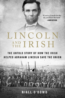 Lincoln and the Irish: The Untold Story of How the Irish Helped Abraham Lincoln Save the Union - O'Dowd, Niall