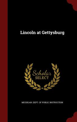 Lincoln at Gettysburg - Michigan Dept of Public Instruction (Creator)