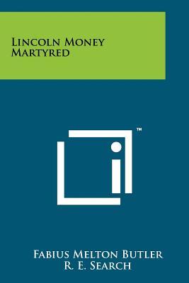 Lincoln Money Martyred - Butler, Fabius Melton, and Search, R E