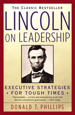 Lincoln on Leadership: Executive Strategies for Tough Times - Phillips, Donald T