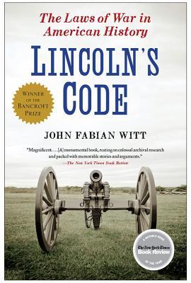Lincoln's Code: The Laws of War in American History - Witt, John Fabian
