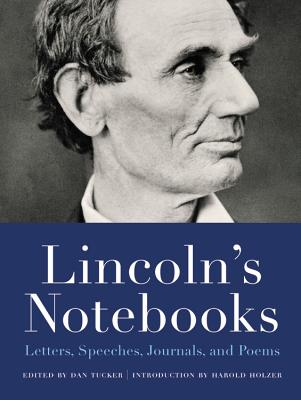 Lincoln's Notebooks: Letters, Speeches, Journals, and Poems - Tucker, Dan (Editor)