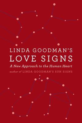 Linda Goodman's Love Signs: A New Approach to the Human Heart - Goodman, Linda
