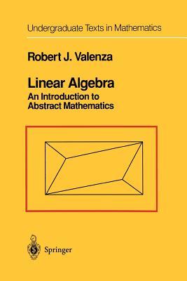 Linear Algebra: An Introduction to Abstract Mathematics - Valenza, Robert J.