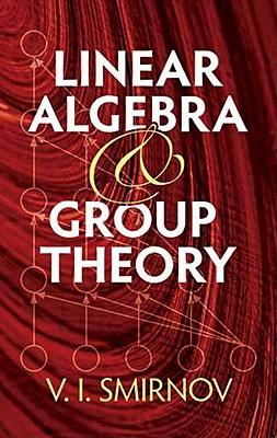 Linear Algebra and Group Theory - Smirnov, V. I., and Silverman, Richard A. (Translated by)