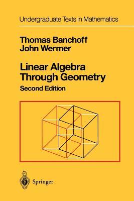 Linear Algebra Through Geometry - Banchoff, Thomas, and Wermer, John