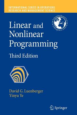 Linear and Nonlinear Programming - Luenberger, David G., and Ye, Yinyu
