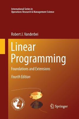 Linear Programming: Foundations and Extensions - Vanderbei, Robert J