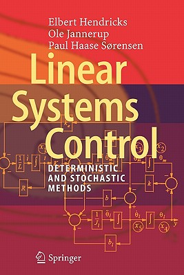 Linear Systems Control: Deterministic and Stochastic Methods - Hendricks, Elbert, and Jannerup, Ole, and Sorensen, Paul Haase