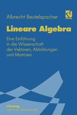 Lineare Algebra: Eine Einfuhrung in Die Wissenschaft Der Vektoren, Abbildungen Und Matrizen - Beutelspacher, Albrecht