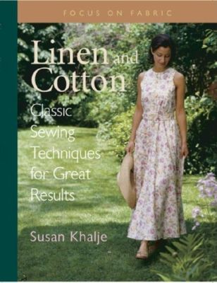Linen and Cotton: Classic Sewing Techniques for Great Results - Khalje, Susan