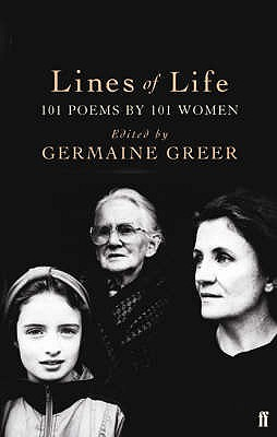 Lines of Life: 101 Poems by 101 Women - Greer, Germaine, Dr. (Editor)
