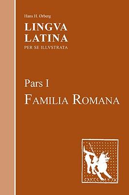 Lingua Latina: Familia Romana Pt. 1 - Orberg, Hans H