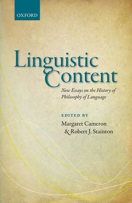Linguistic Content: New Essays on the History of Philosophy of Language - Cameron, Margaret (Editor), and Stainton, Robert J. (Editor)