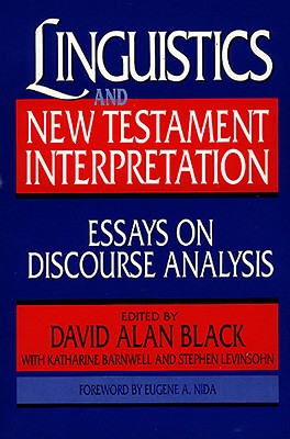 Linguistics and New Testament Interpretation: Essays on Discourse Analysis - Black, David Alan (Editor), and Barnwell, Katherine (Editor), and Levinsohn, Stephen (Editor)
