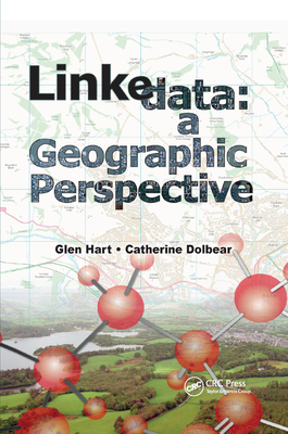 Linked Data: A Geographic Perspective - Hart, Glen, and Dolbear, Catherine