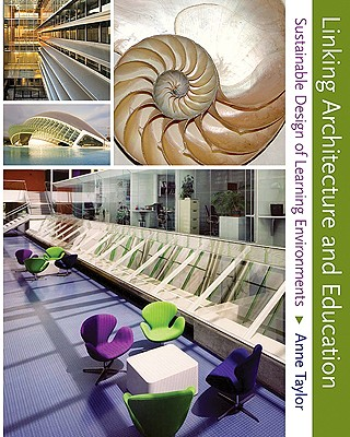 Linking Architecture and Education: Sustainable Design of Learning Environments - Taylor, Anne, M.D., and Enggass, Katherine, and Pressman, Andrew (Foreword by)