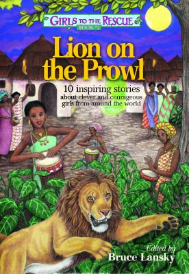 Lion on the Prowl: 10 Inspiring Stories about Clever and Courageous Girls from Around the World - Lansky, Bruce (Editor)