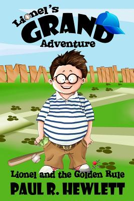 Lionel's Grand Adventure: Lionel and the Golden Rule - Hewlett, Paul R, and Hart Editing, Sher a (Editor)