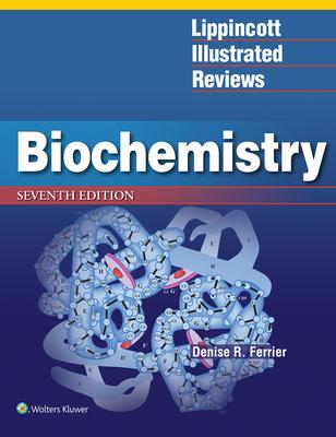 Lippincott Illustrated Reviews: Biochemistry - Ferrier, Denise